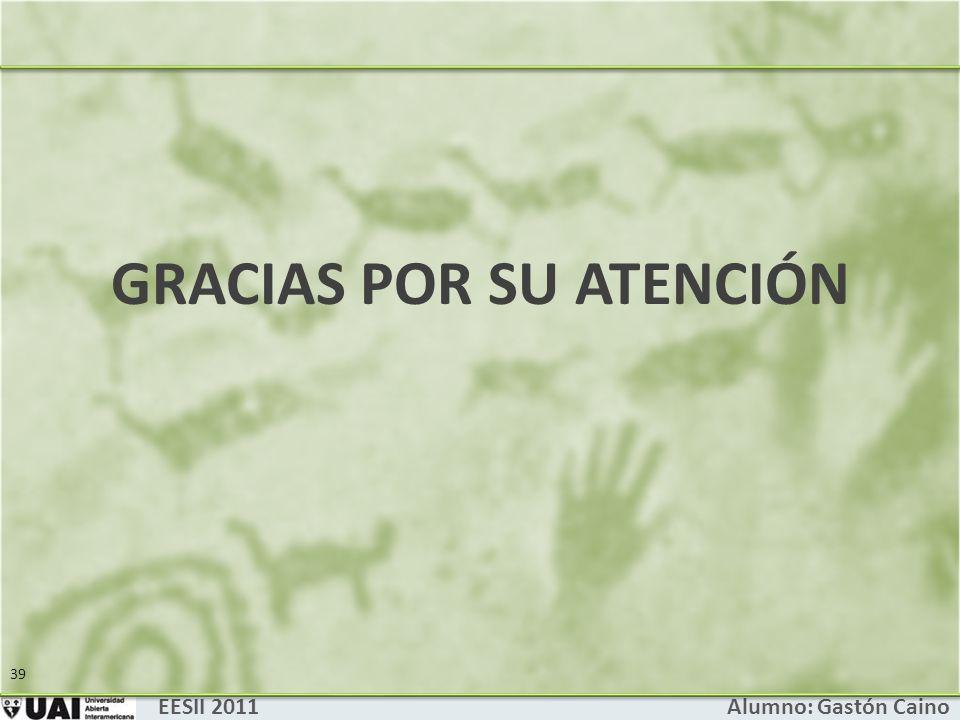 EESII 2011 Alumno: Gastón Caino 39 GRACIAS POR SU ATENCIÓN