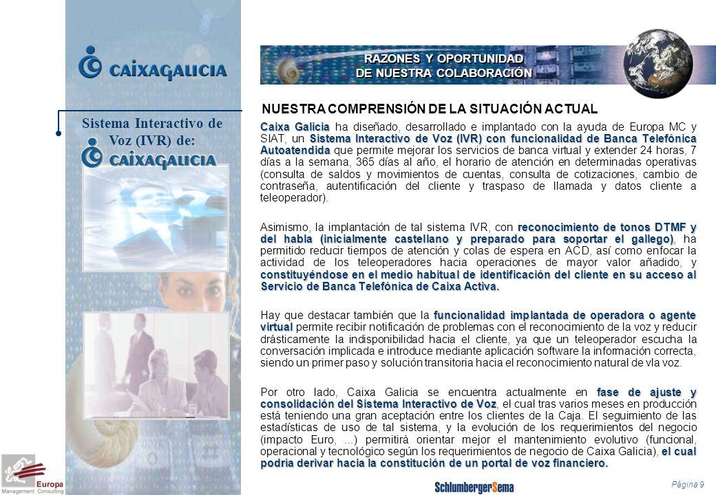 Página 9 RAZONES Y OPORTUNIDAD DE NUESTRA COLABORACIÓN Caixa Galicia Sistema Interactivo de Voz (IVR) con funcionalidad de Banca Telefónica Autoatendi
