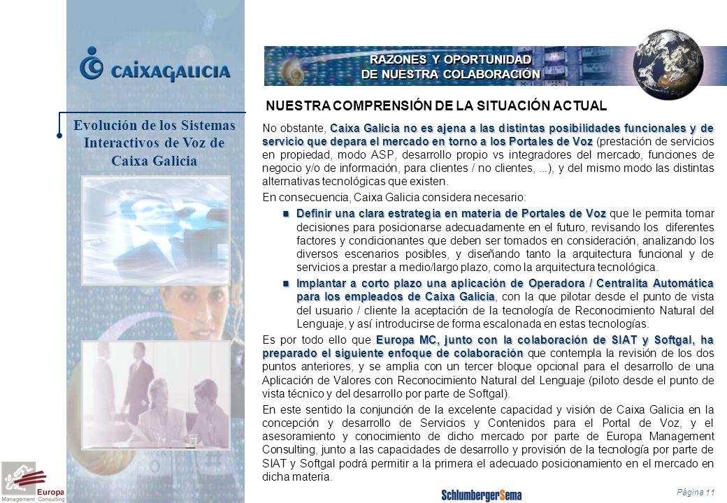 Página 11 RAZONES Y OPORTUNIDAD DE NUESTRA COLABORACIÓN Caixa Galicia no es ajena a las distintas posibilidades funcionales y de servicio que depara e