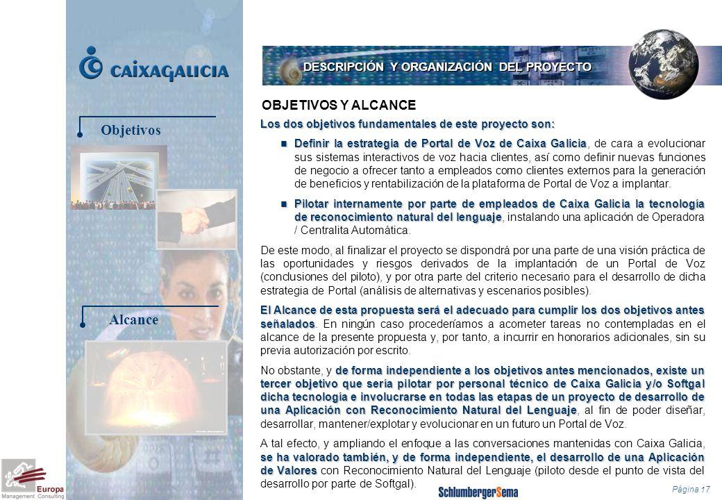 Página 17 Los dos objetivos fundamentales de este proyecto son: Definir la estrategia de Portal de Voz de Caixa Galicia Definir la estrategia de Porta