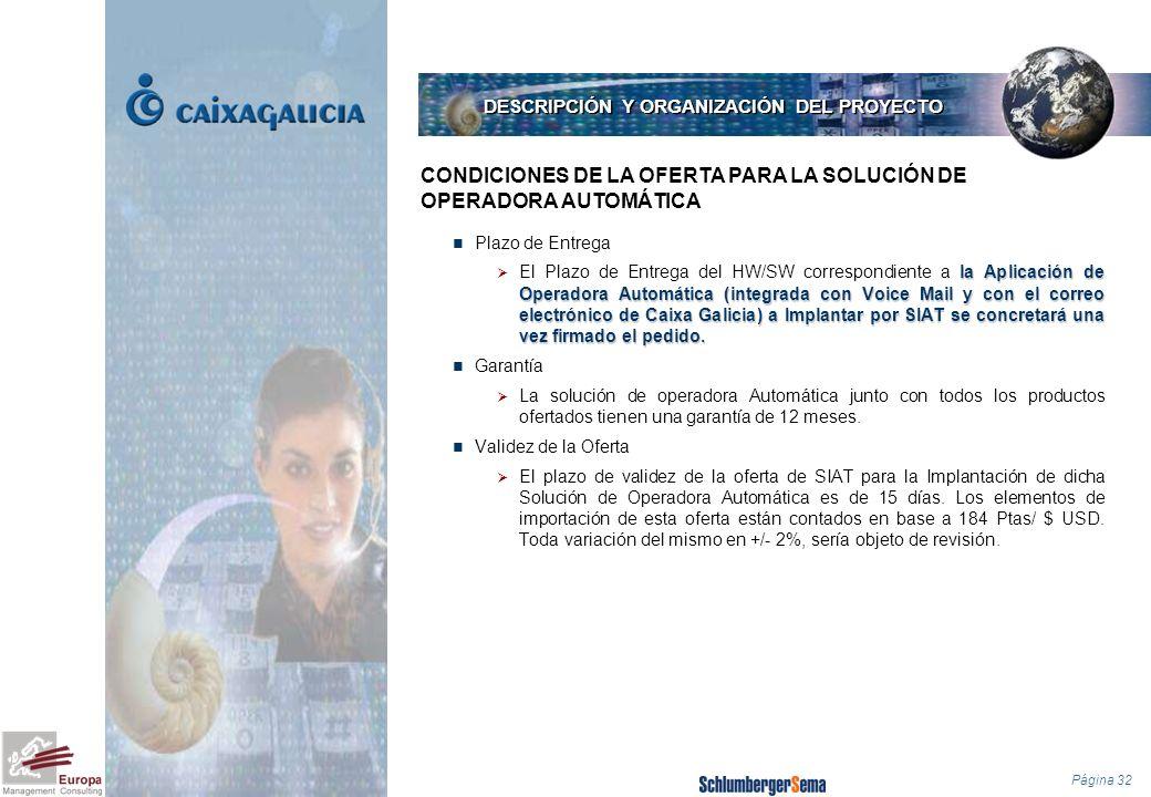 Página 32 Plazo de Entrega la Aplicación de Operadora Automática (integrada con Voice Mail y con el correo electrónico de Caixa Galicia) a Implantar p