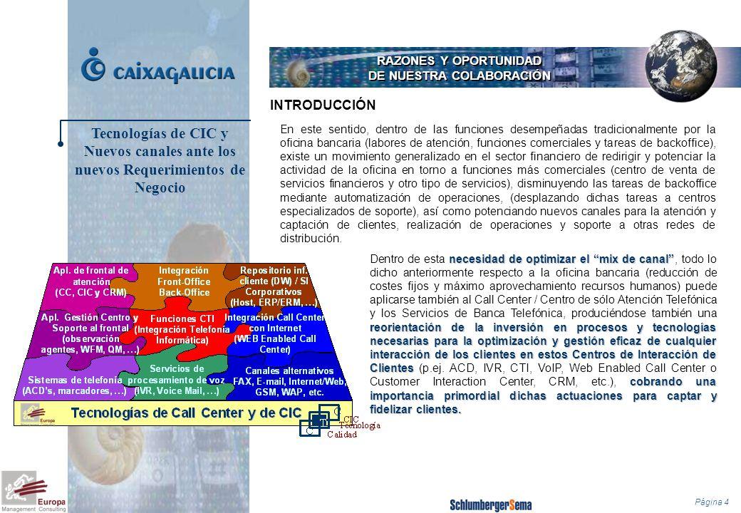 Página 15 RAZONES Y OPORTUNIDAD DE NUESTRA COLABORACIÓN Softgal Por otro lado, al contar con Softgal en la Implantación, Explotación y Mantenimiento de Soluciones de Respuesta de Voz y de Portal de Voz, y gracias al conocimiento que de la entidad financiera tiene (al ser una empresa del Grupo Caixa Galicia), permitirá a Caixa Galicia mantener y evolucionar dichas soluciones en el tiempo, a la vez que permitirá a esta empresa del Grupo Caixa Galicia proyectar en el mercado gallego el conocimiento adquirido en el diseño y desarrollo de soluciones avanzadas de voz.