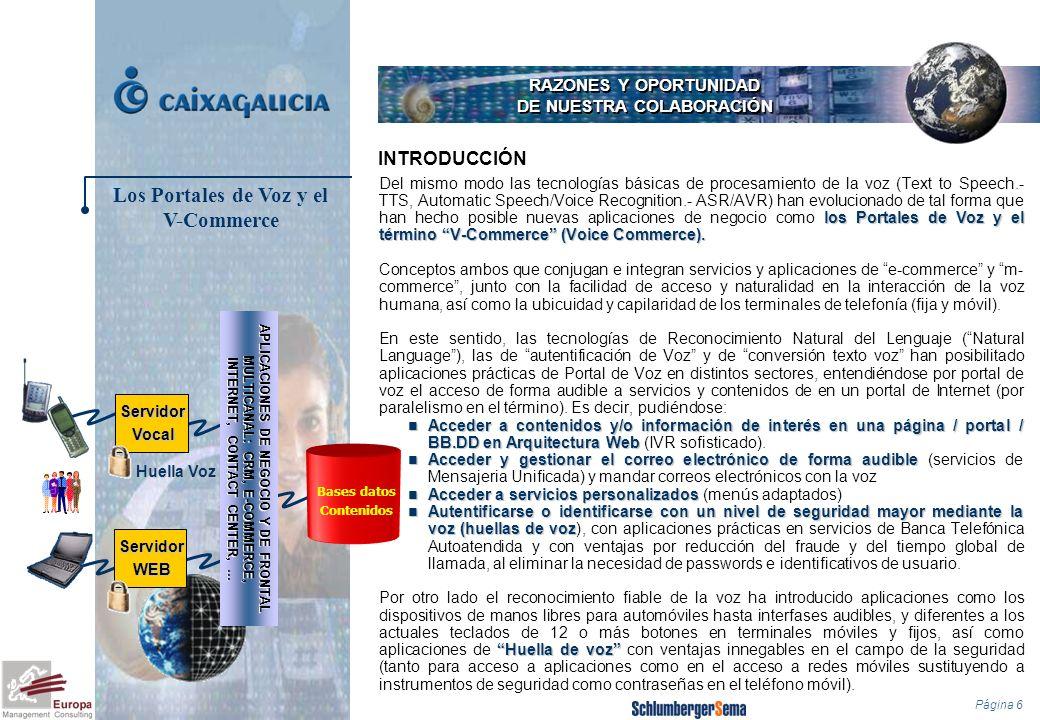 Página 6 RAZONES Y OPORTUNIDAD DE NUESTRA COLABORACIÓN los Portales de Voz y el término V-Commerce (Voice Commerce). Del mismo modo las tecnologías bá