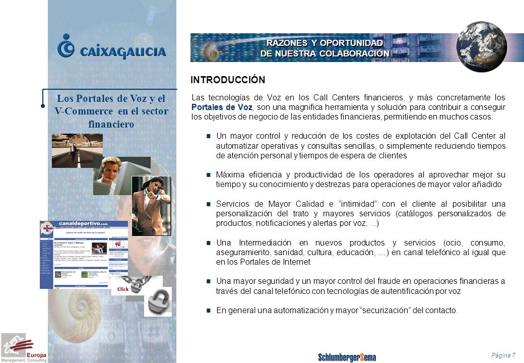 Página 7 RAZONES Y OPORTUNIDAD DE NUESTRA COLABORACIÓN INTRODUCCIÓN Portales de Voz Las tecnologías de Voz en los Call Centers financieros, y más conc