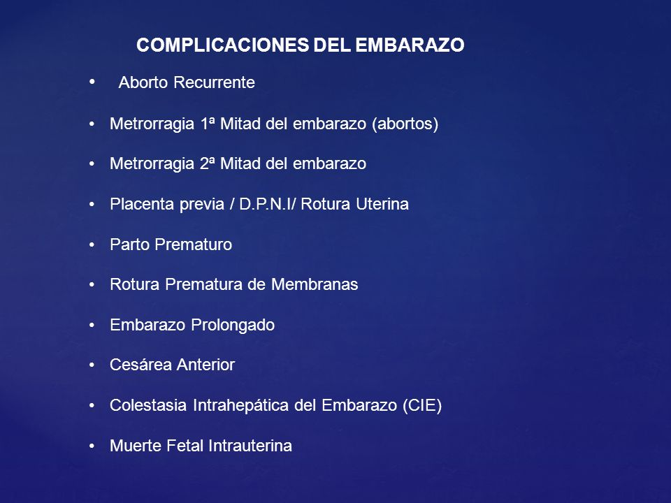 COMPLICACIONES DEL EMBARAZO Aborto Recurrente Metrorragia 1ª Mitad del embarazo (abortos) Metrorragia 2ª Mitad del embarazo Placenta previa / D.P.N.I/