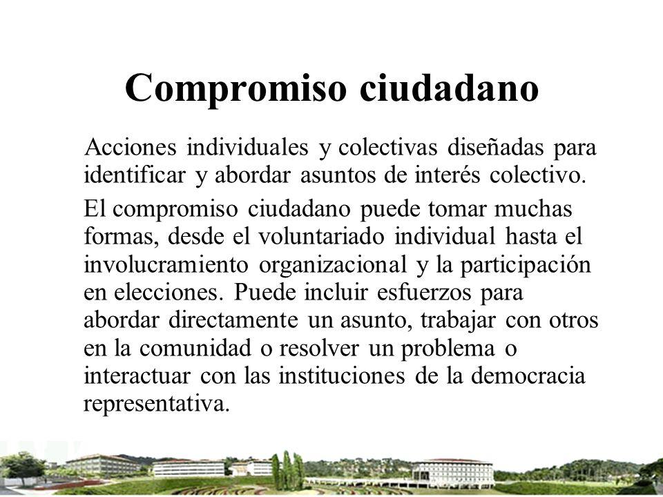 Compromiso ciudadano Acciones individuales y colectivas diseñadas para identificar y abordar asuntos de interés colectivo. El compromiso ciudadano pue
