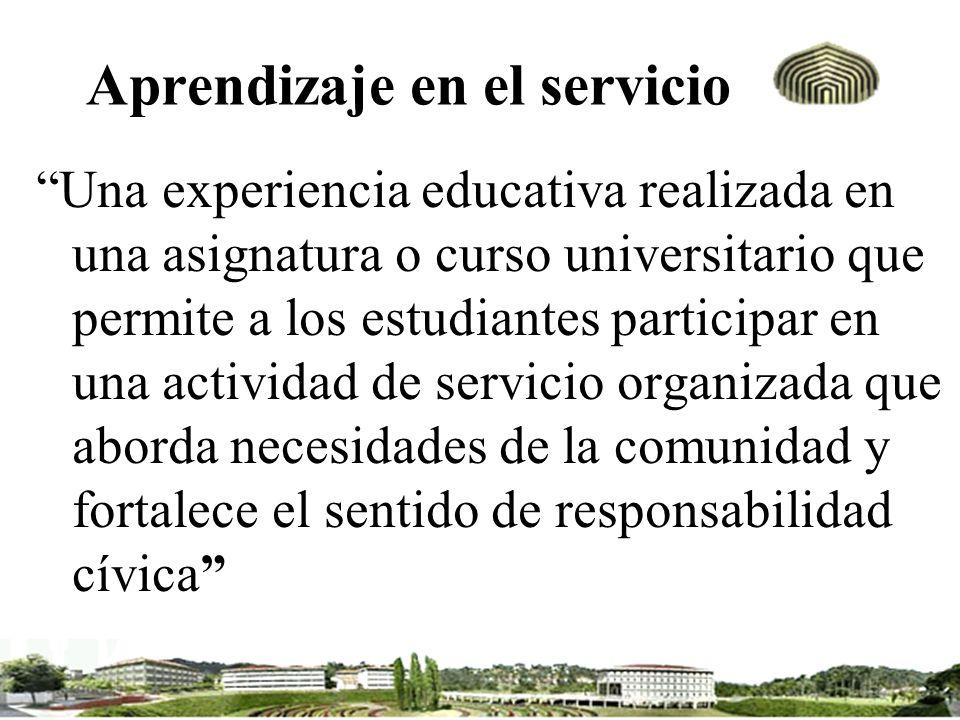 Aprendizaje en el servicio Una experiencia educativa realizada en una asignatura o curso universitario que permite a los estudiantes participar en una