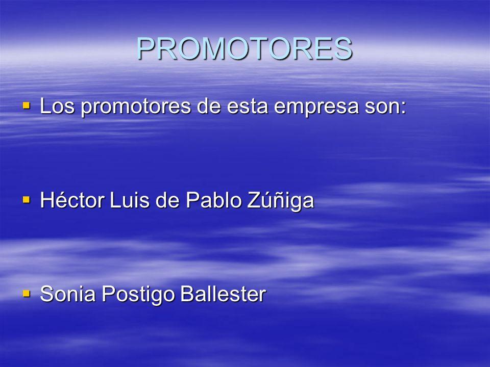 PROMOTORES Los Los promotores de esta empresa son: Héctor Héctor Luis de Pablo Zúñiga Sonia Sonia Postigo Ballester