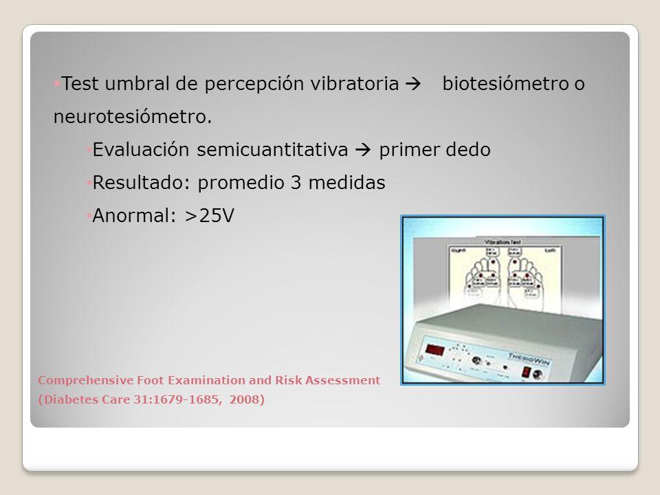 Test umbral de percepción vibratoria biotesiómetro o neurotesiómetro. Evaluación semicuantitativa primer dedo Resultado: promedio 3 medidas Anormal: >