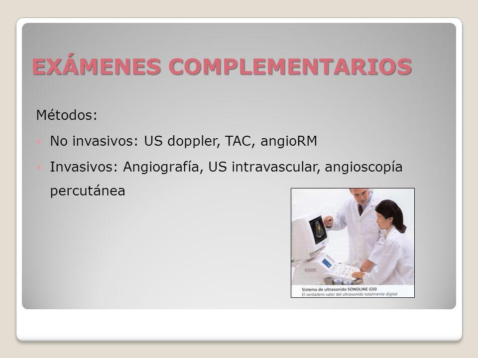 EXÁMENES COMPLEMENTARIOS Métodos: No invasivos: US doppler, TAC, angioRM Invasivos: Angiografía, US intravascular, angioscopía percutánea