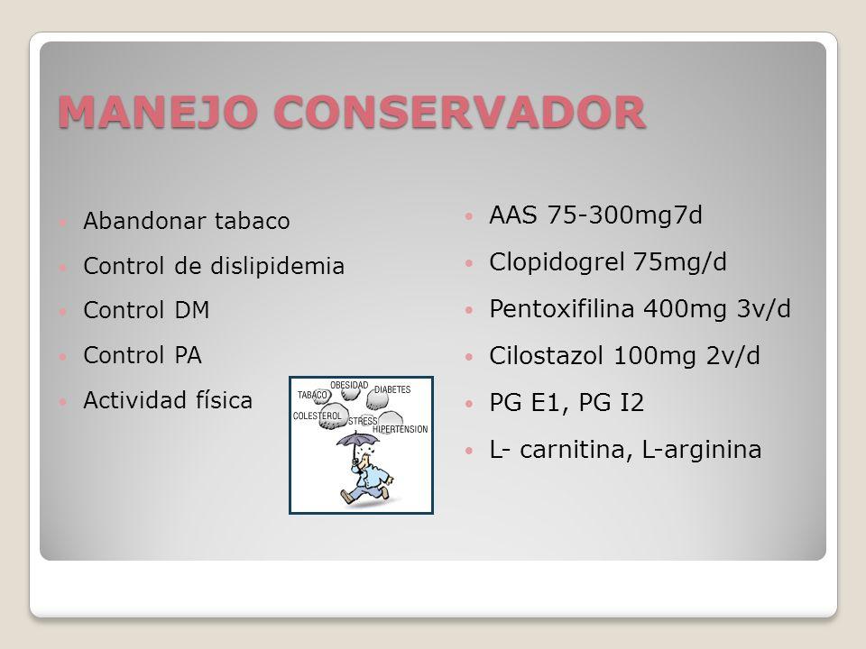 MANEJO CONSERVADOR Abandonar tabaco Control de dislipidemia Control DM Control PA Actividad física AAS 75-300mg7d Clopidogrel 75mg/d Pentoxifilina 400
