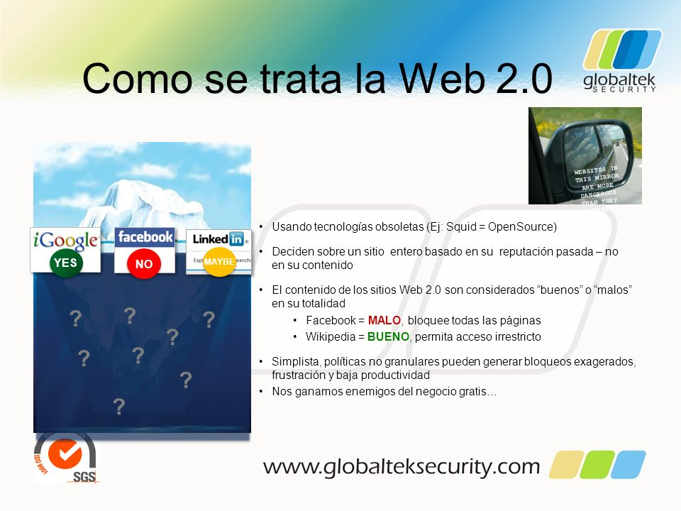 Como se trata la Web 2.0 Usando tecnologías obsoletas (Ej: Squid = OpenSource) Deciden sobre un sitio entero basado en su reputación pasada – no en su