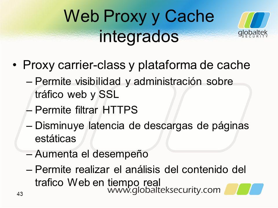 Web Proxy y Cache integrados Proxy carrier-class y plataforma de cache –Permite visibilidad y administración sobre tráfico web y SSL –Permite filtrar