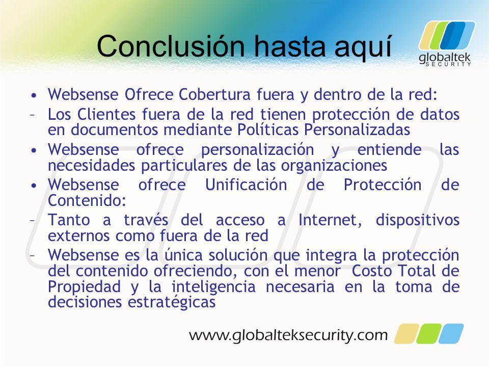 Conclusión hasta aquí Websense Ofrece Cobertura fuera y dentro de la red: –Los Clientes fuera de la red tienen protección de datos en documentos media