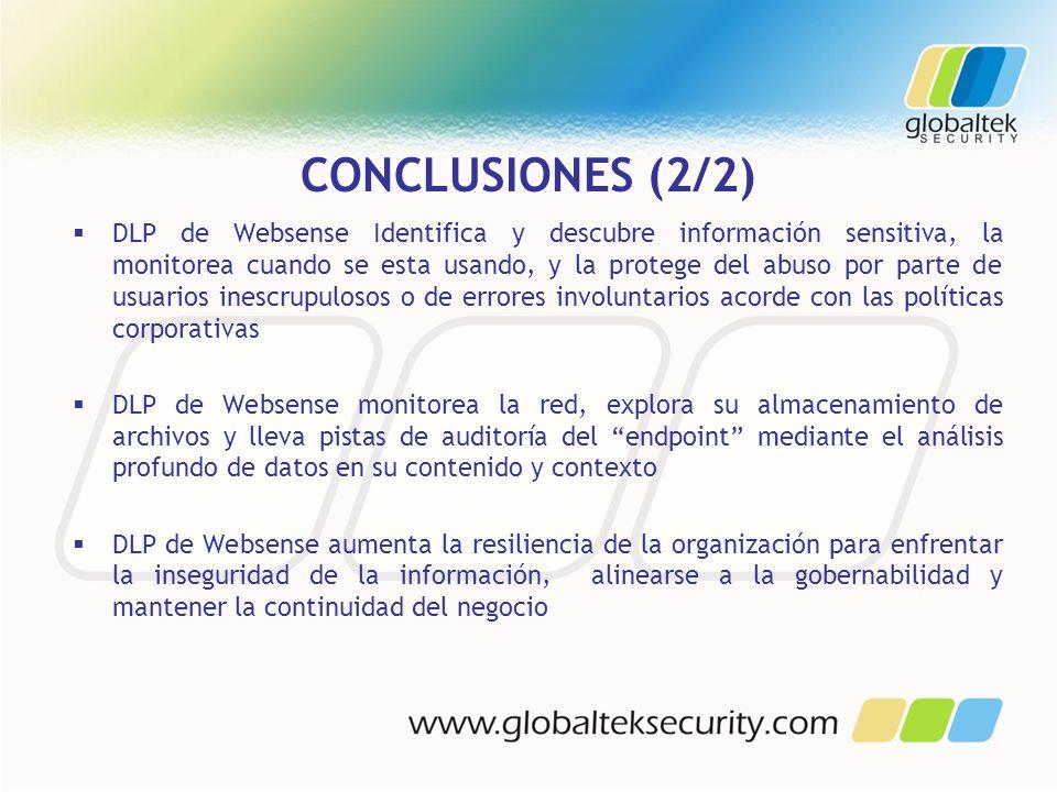 CONCLUSIONES (2/2) DLP de Websense Identifica y descubre información sensitiva, la monitorea cuando se esta usando, y la protege del abuso por parte d
