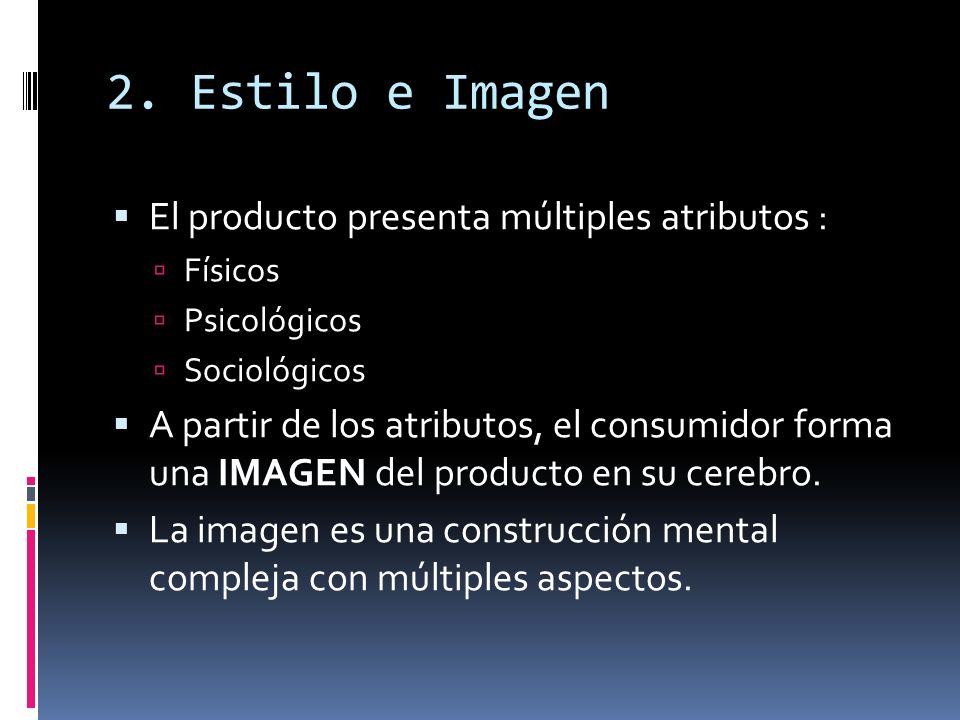 2. Estilo e Imagen El producto presenta múltiples atributos : Físicos Psicológicos Sociológicos A partir de los atributos, el consumidor forma una IMA