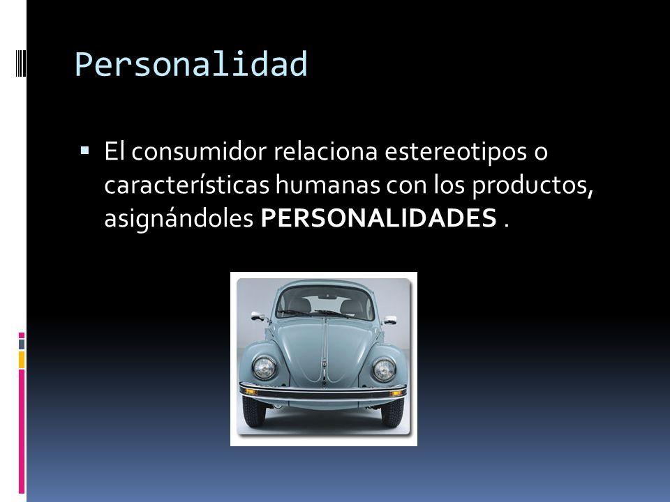 Personalidad El consumidor relaciona estereotipos o características humanas con los productos, asignándoles PERSONALIDADES.