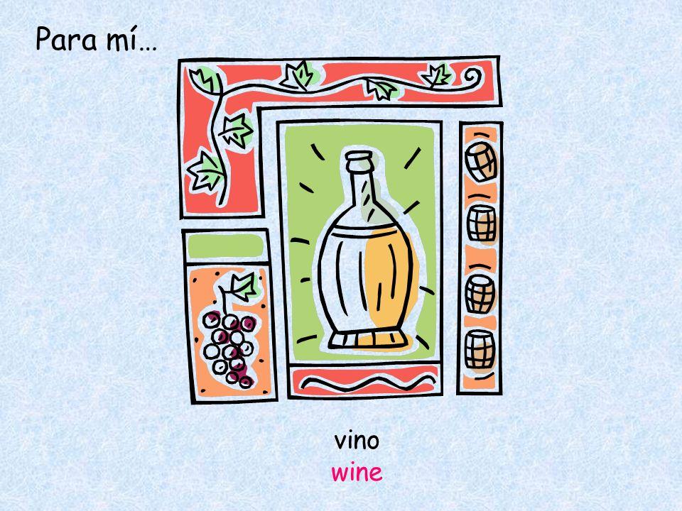 vino wine Para mí…
