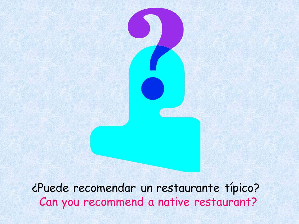 ¿Puede recomendar un restaurante típico? Can you recommend a native restaurant?
