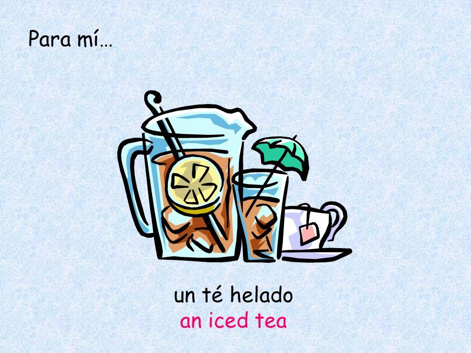 Para mí… un té helado an iced tea