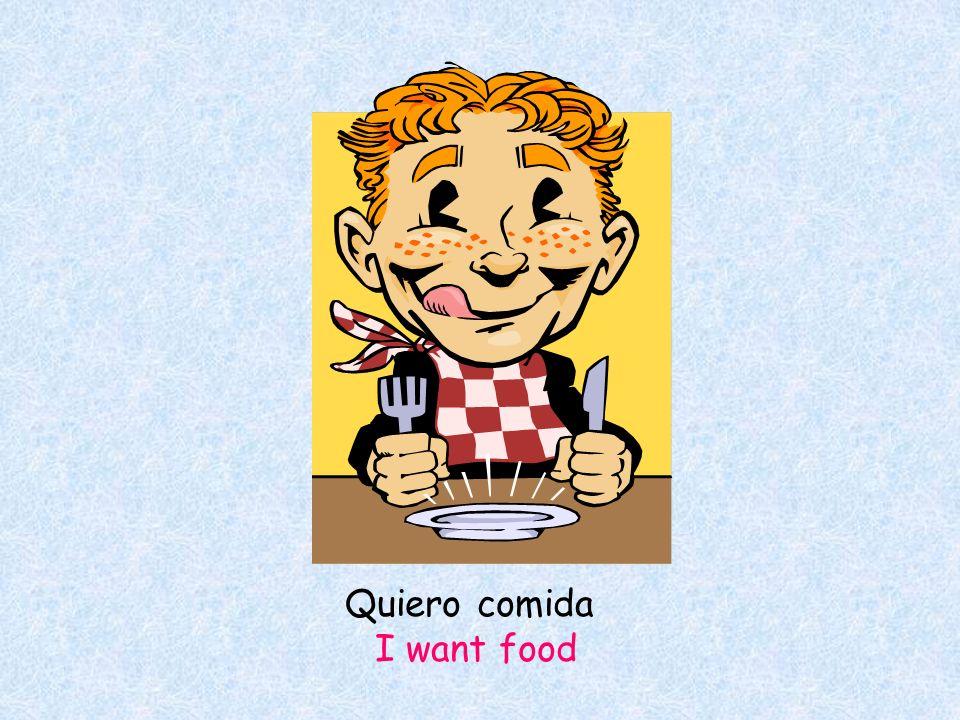 Quiero comida I want food