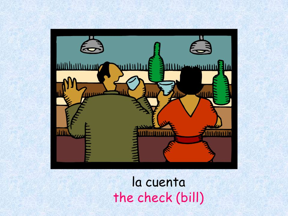 la cuenta the check (bill)