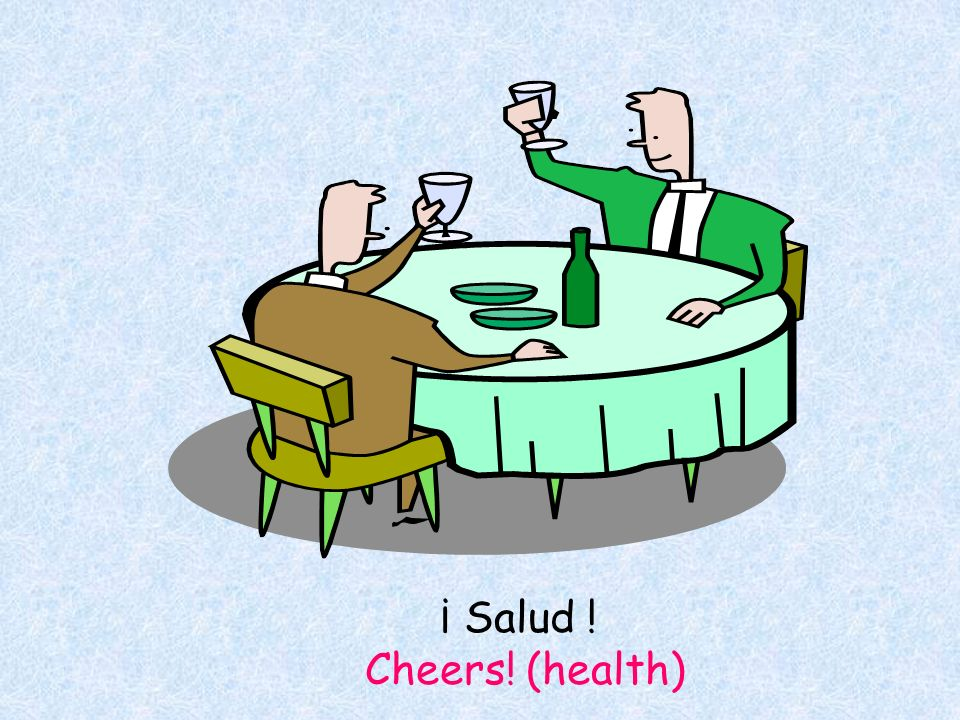 ¡ Salud ! Cheers! (health)