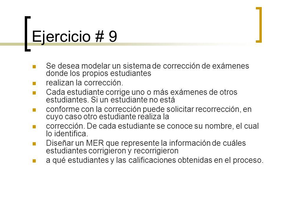 Ejercicio # 9 Se desea modelar un sistema de corrección de exámenes donde los propios estudiantes realizan la corrección. Cada estudiante corrige uno