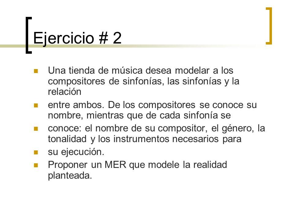 Ejercicio # 2 Una tienda de música desea modelar a los compositores de sinfonías, las sinfonías y la relación entre ambos. De los compositores se cono
