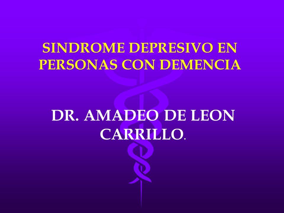 SINDROME DEPRESIVO EN PERSONAS CON DEMENCIA DR. AMADEO DE LEON CARRILLO.
