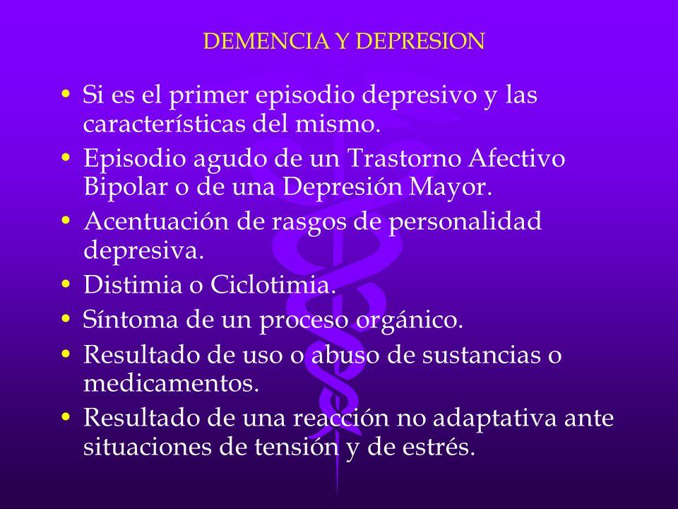DEMENCIA Y DEPRESION Si es el primer episodio depresivo y las características del mismo. Episodio agudo de un Trastorno Afectivo Bipolar o de una Depr