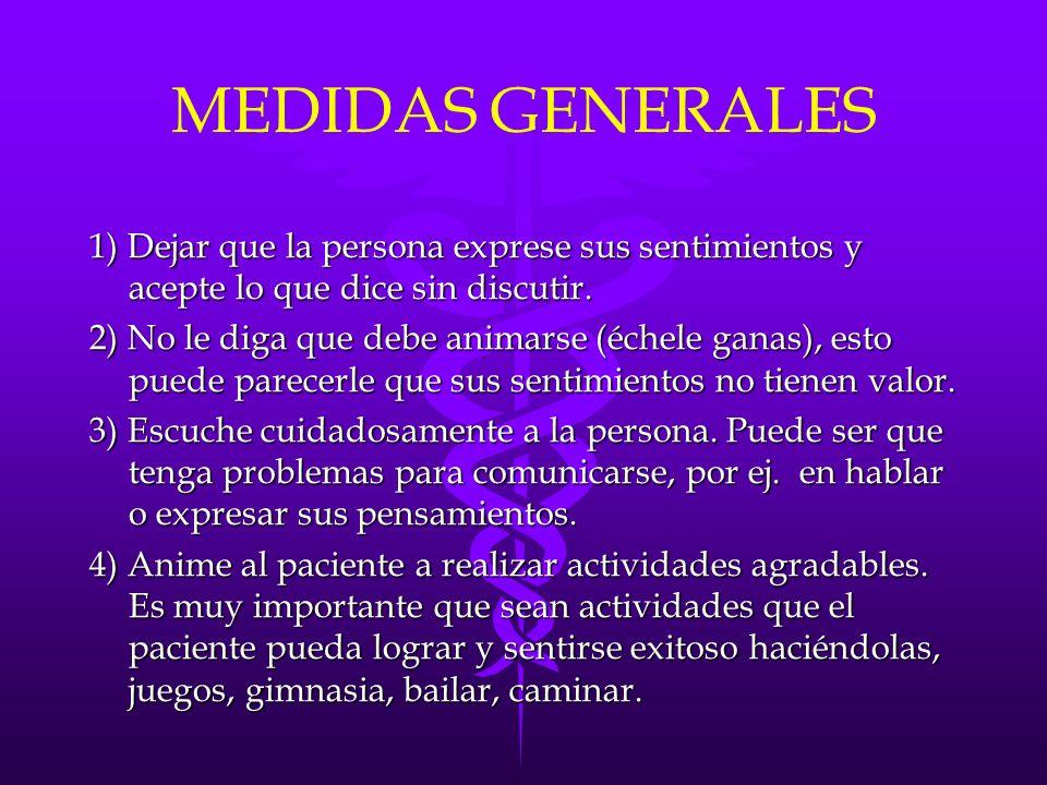 MEDIDAS GENERALES 1) Dejar que la persona exprese sus sentimientos y acepte lo que dice sin discutir. 2) No le diga que debe animarse (échele ganas),