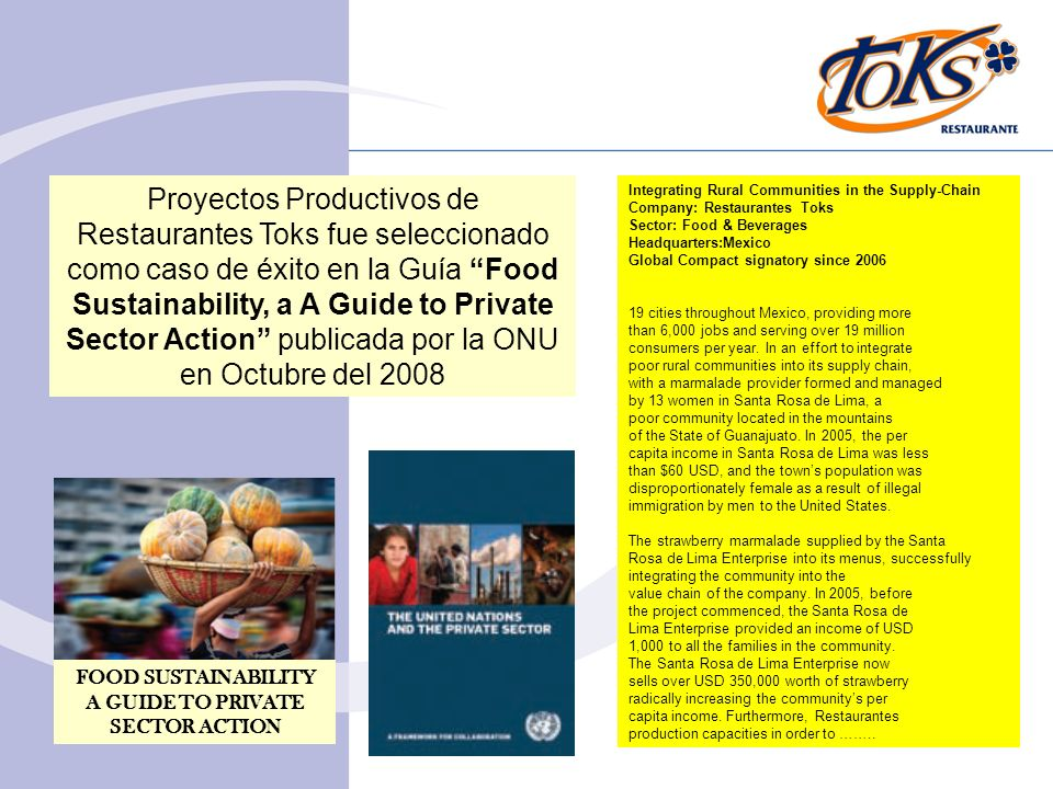 FOOD SUSTAINABILITY A GUIDE TO PRIVATE SECTOR ACTION Integrating Rural Communities in the Supply-Chain Company: Restaurantes Toks Sector: Food & Bever