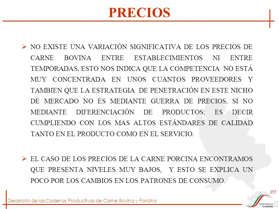 Desarrollo de las Cadenas Productivas de Carne Bovina y Porcina 257 PRECIOS NO EXISTE UNA VARIACIÓN SIGNIFICATIVA DE LOS PRECIOS DE CARNE BOVINA ENTRE