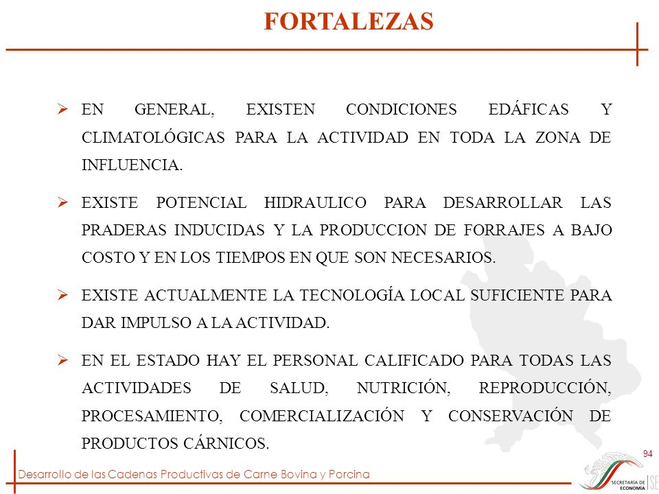 Desarrollo de las Cadenas Productivas de Carne Bovina y Porcina 94 EN GENERAL, EXISTEN CONDICIONES EDÁFICAS Y CLIMATOLÓGICAS PARA LA ACTIVIDAD EN TODA