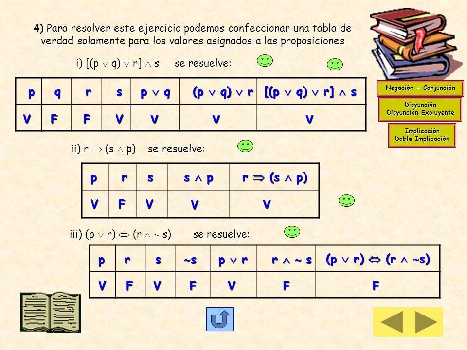 3 e) En ( p q ) ( r ) aparecen involucradas tres proposiciones,la tabla de verdad debe contemplar todas las posibles configuraciones de valores de ver