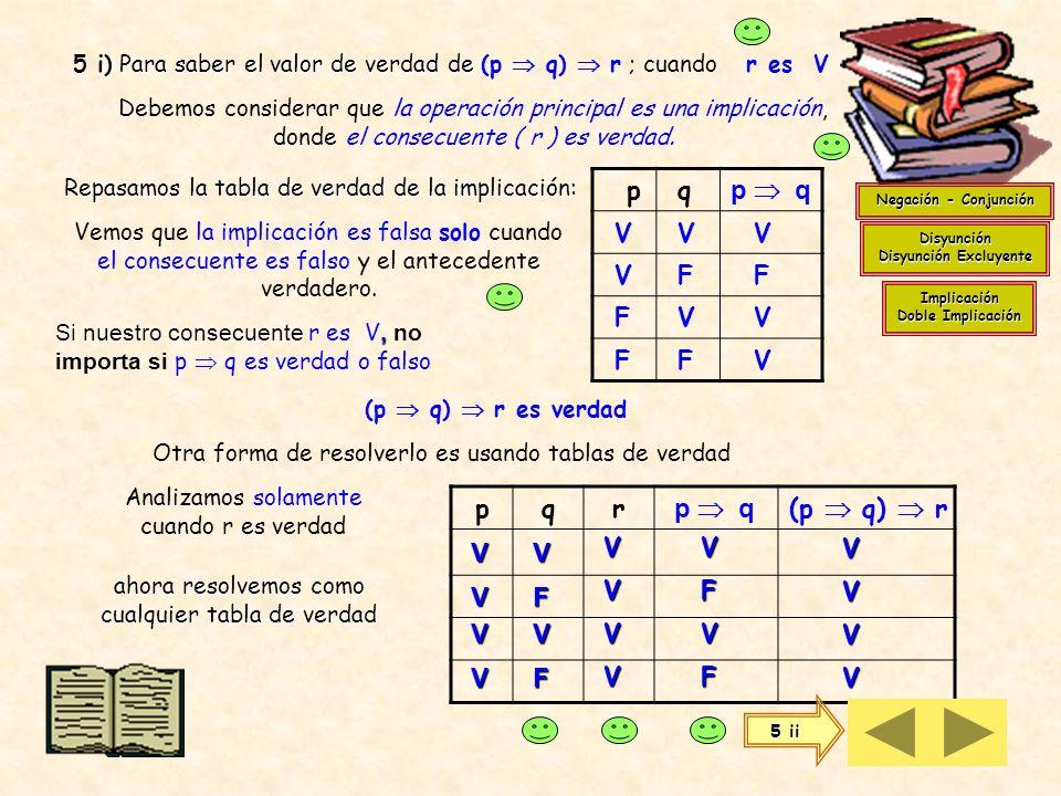 4) Para resolver este ejercicio podemos confeccionar una tabla de verdad solamente para los valores asignados a las proposiciones i) [(p q) r] s se re