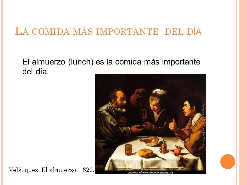 L A COMIDA MÁS IMPORTANTE DEL D ÍA El almuerzo (lunch) es la comida más importante del día.