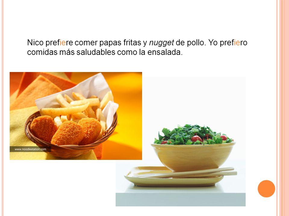 Nico prefiere comer papas fritas y nugget de pollo.