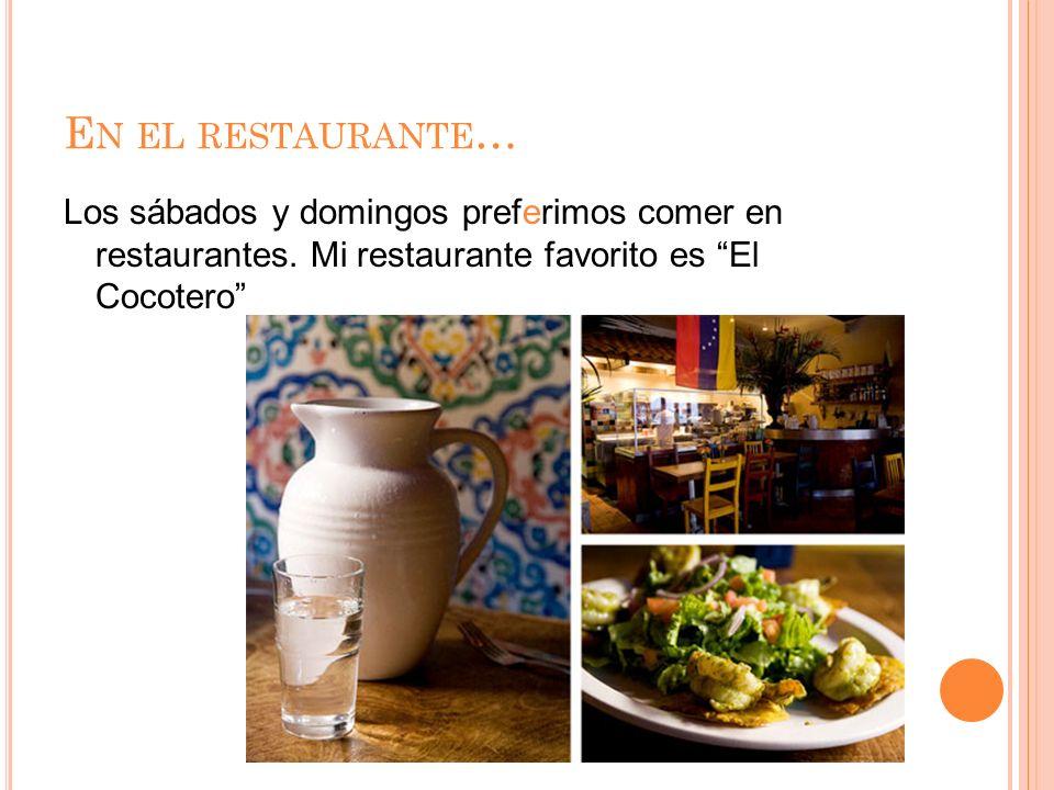 E N EL RESTAURANTE … Los sábados y domingos preferimos comer en restaurantes.