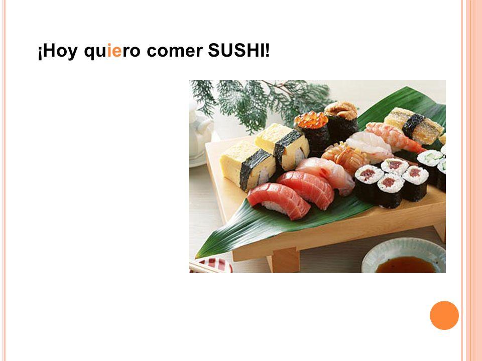 ¡Hoy quiero comer SUSHI!