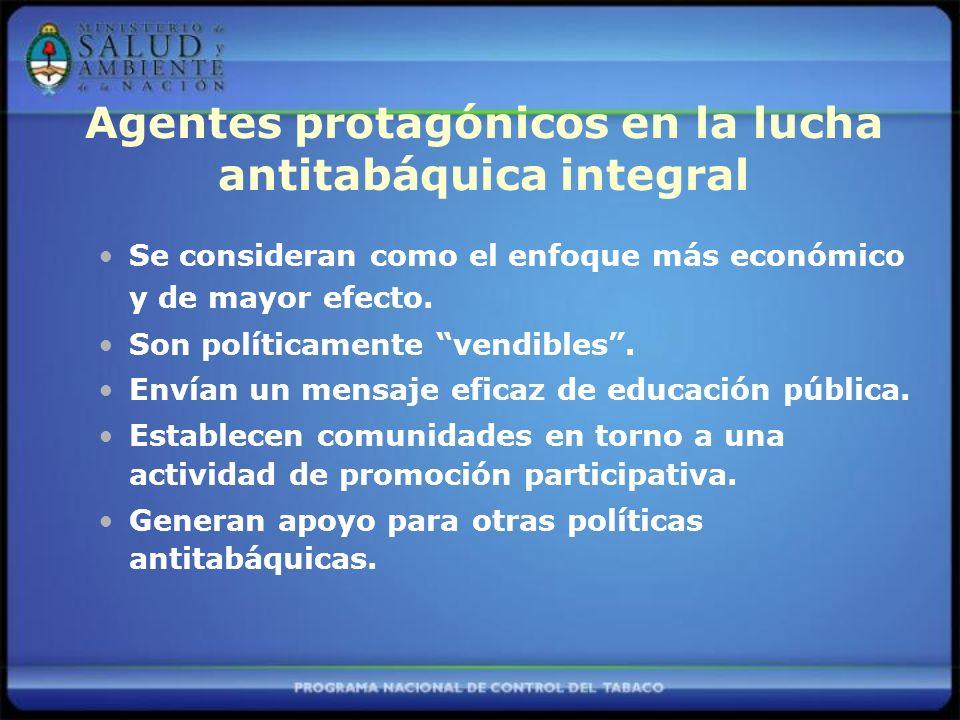 Agentes protagónicos en la lucha antitabáquica integral Se consideran como el enfoque más económico y de mayor efecto.