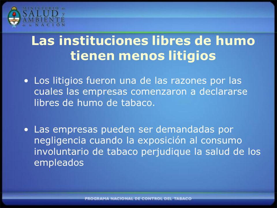 Las instituciones libres de humo tienen menos litigios Los litigios fueron una de las razones por las cuales las empresas comenzaron a declararse libres de humo de tabaco.