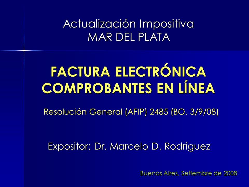 Actualización Impositiva MAR DEL PLATA Expositor: Dr. Marcelo D. Rodríguez FACTURA ELECTRÓNICA COMPROBANTES EN LÍNEA Buenos Aires, Setiembre de 2008 R