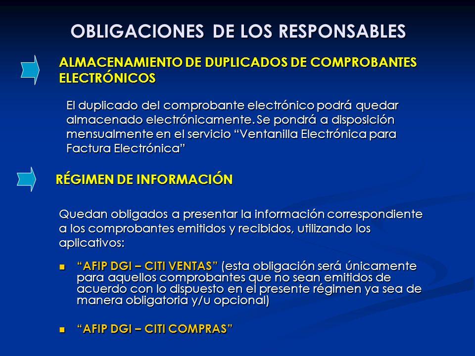 RÉGIMEN DE INFORMACIÓN OBLIGACIONES DE LOS RESPONSABLES Quedan obligados a presentar la información correspondiente a los comprobantes emitidos y reci