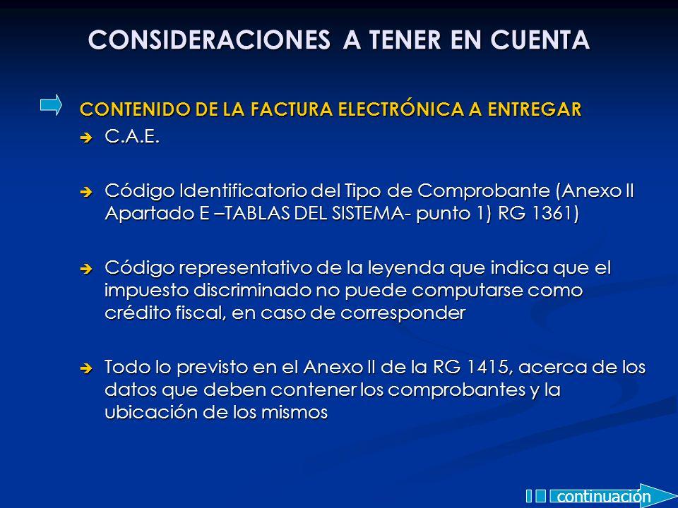 CONSIDERACIONES A TENER EN CUENTA CONTENIDO DE LA FACTURA ELECTRÓNICA A ENTREGAR C.A.E. C.A.E. Código Identificatorio del Tipo de Comprobante (Anexo I