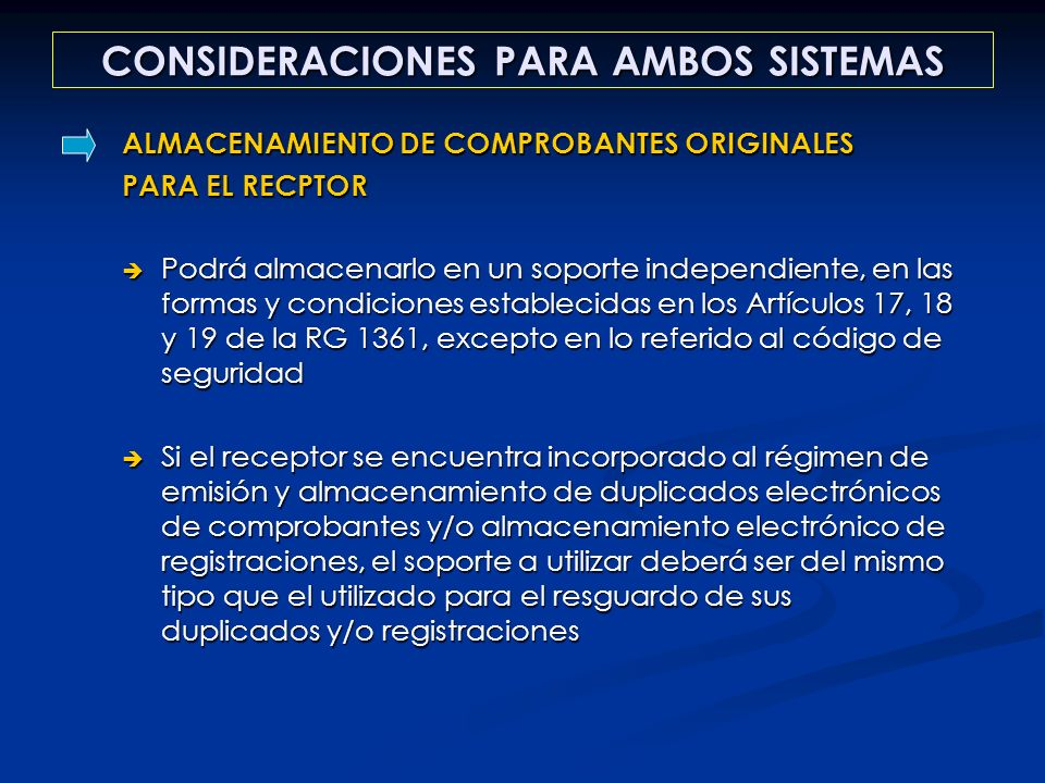 CONSIDERACIONES PARA AMBOS SISTEMAS ALMACENAMIENTO DE COMPROBANTES ORIGINALES PARA EL RECPTOR Podrá almacenarlo en un soporte independiente, en las fo