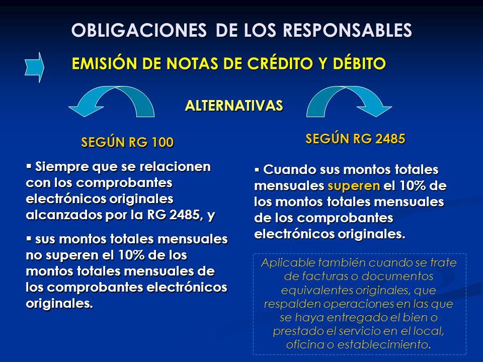 OBLIGACIONES DE LOS RESPONSABLES EMISIÓN DE NOTAS DE CRÉDITO Y DÉBITO SEGÚN RG 100 Siempre que se relacionen con los comprobantes electrónicos origina