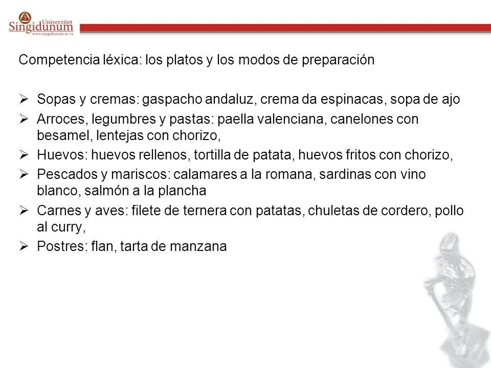 Competencia léxica: los platos y los modos de preparación Sopas y cremas: gaspacho andaluz, crema da espinacas, sopa de ajo Arroces, legumbres y pasta