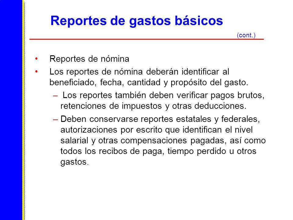 Reportes de gastos básicos Reportes de nómina Los reportes de nómina deberán identificar al beneficiado, fecha, cantidad y propósito del gasto.
